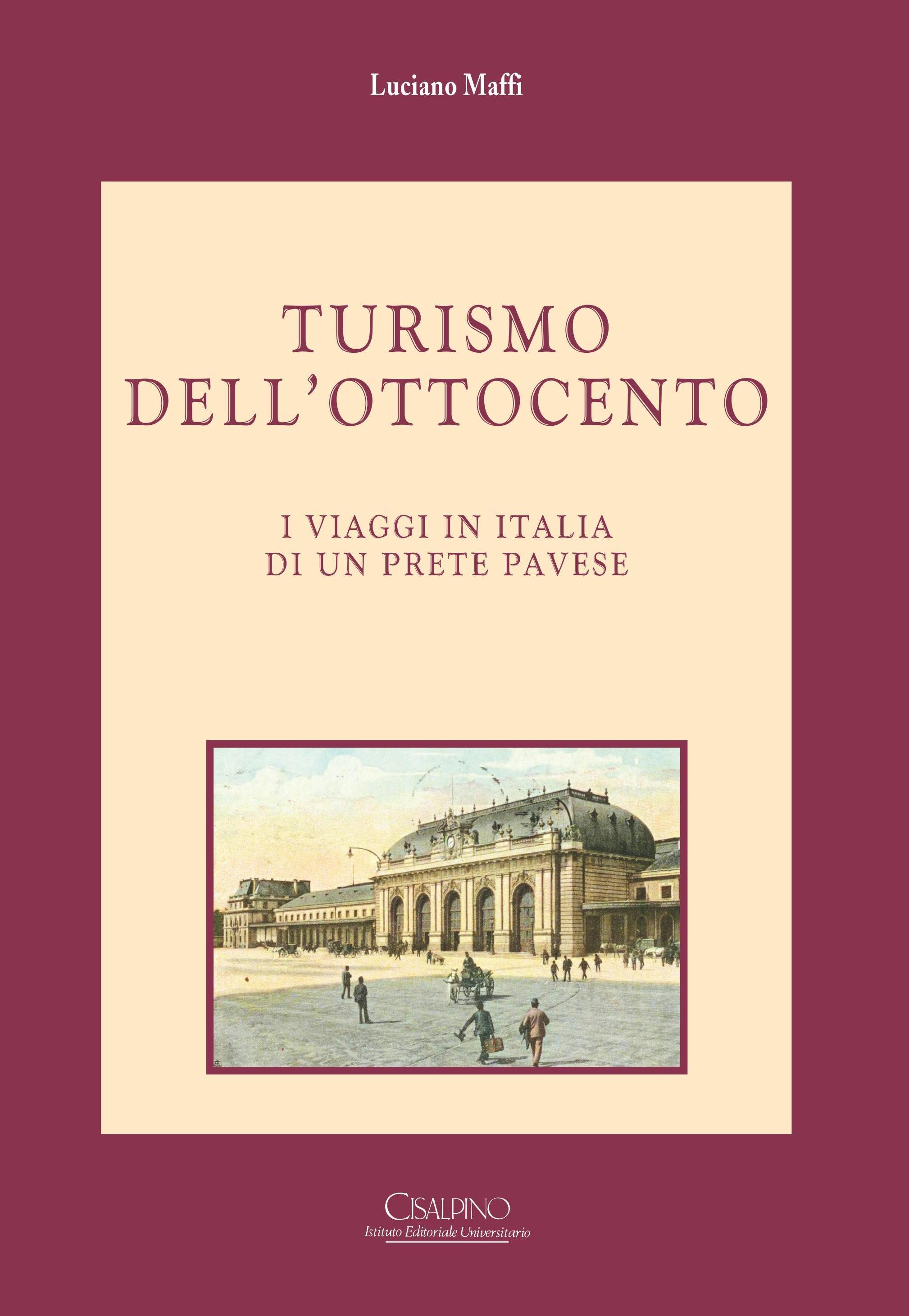 Turismo dell'Ottocento – I Viaggi in Italia di un prete pavese - Luciano Maffi