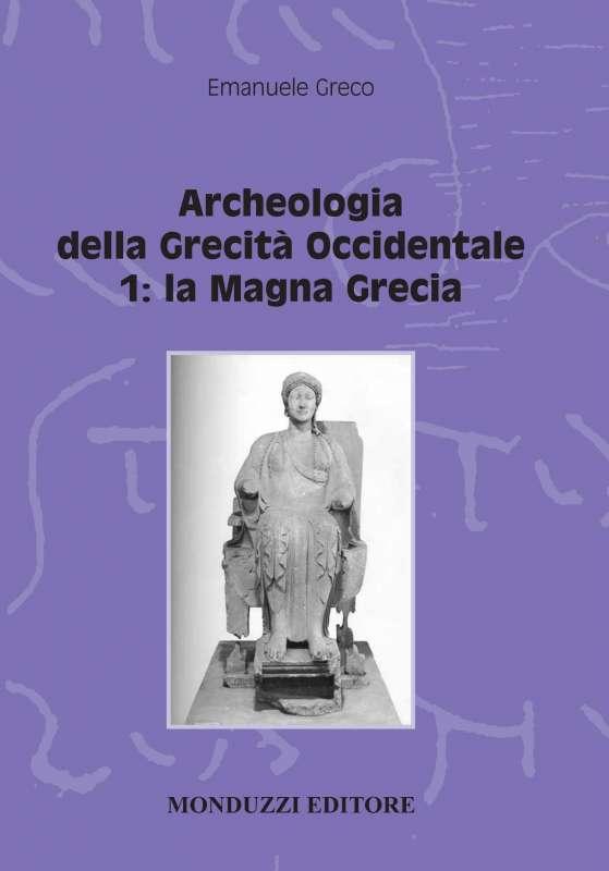 Archeologia della Grecità Occidentale 1 - La Magna Grecia - di Emanuele Angelo Greco