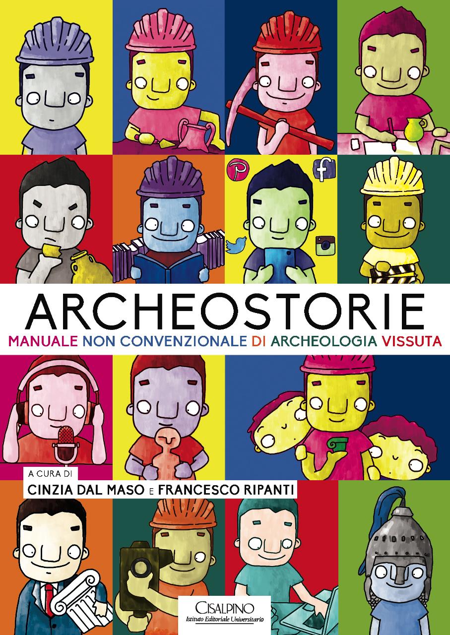 Archeostorie. Manuale non convenzionale di archeologia vissuta - di Dal Maso, Ripanti
