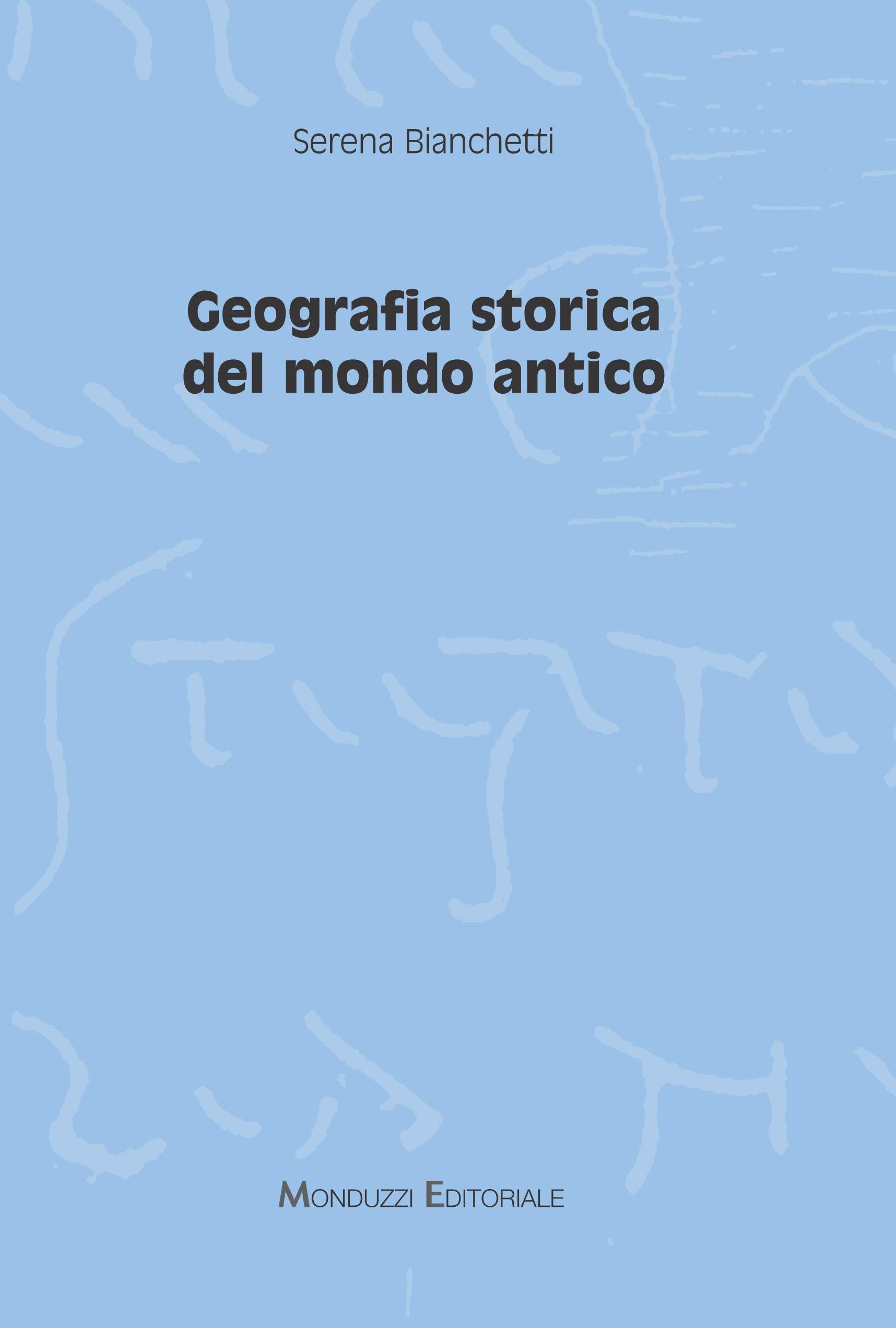Geografia storica del mondo antico - Serena Bianchetti