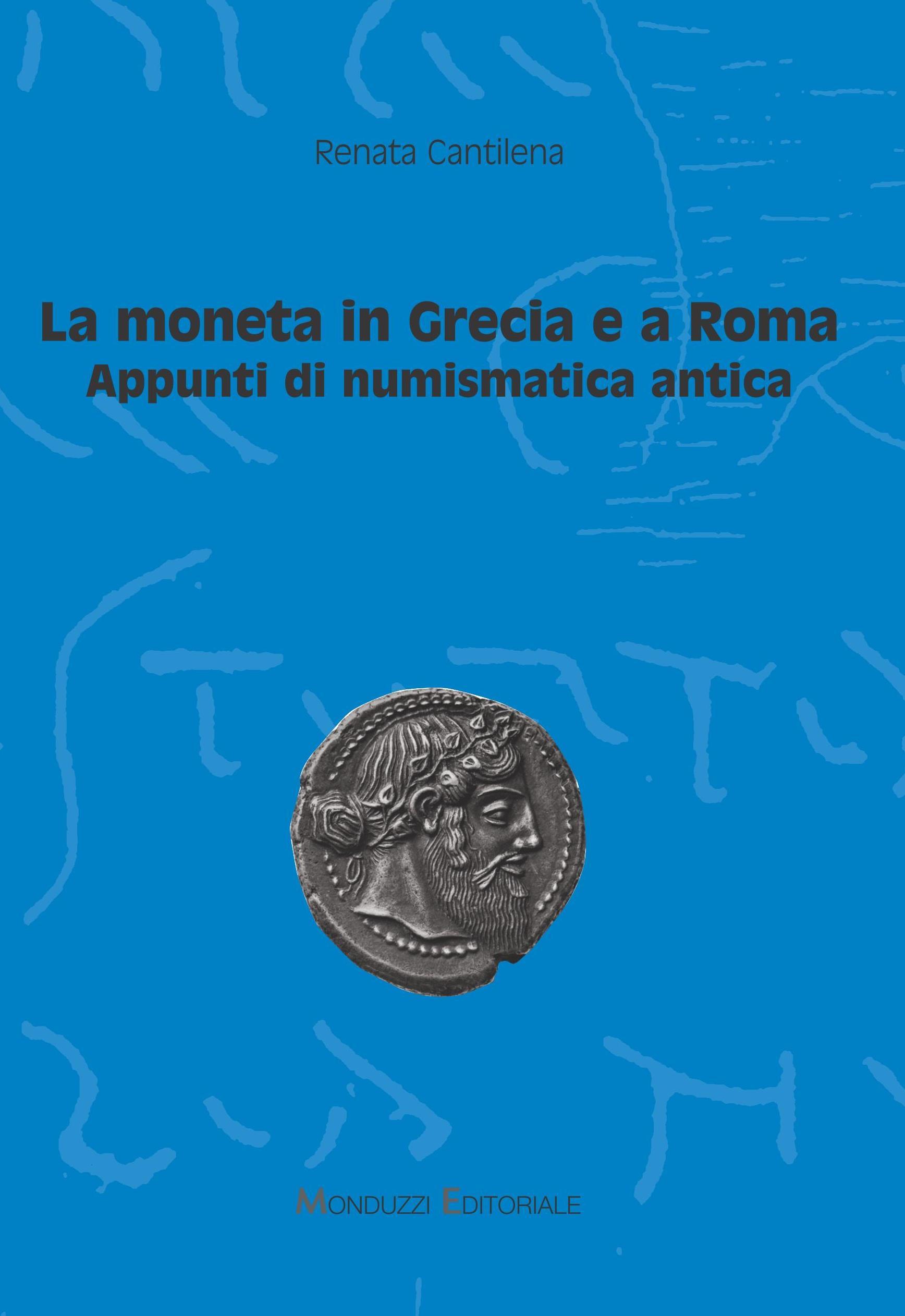 La moneta in Grecia e a Roma. Appunti di numismatica antica - di Renata Cantilena
