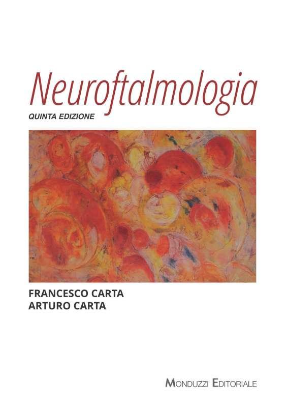 Neuroftalmologia. Quinta edizione - di Francesco Carta, Arturo Carta