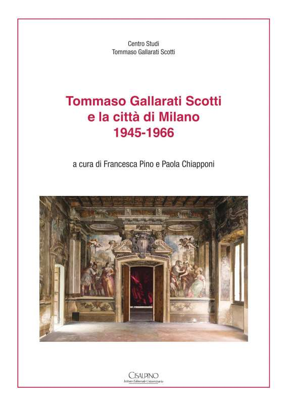 Tommaso Gallari Scotti e la città di milano 1945 - 1966 - Chiapponi Pino